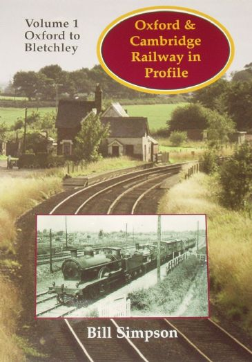 Oxford & Cambridge Railway in Profile - Volume 1: Oxford to Bletchley, by Bill Simpson